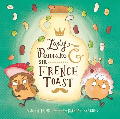 Lady Pancake and Sir French Toast by Josh Funk