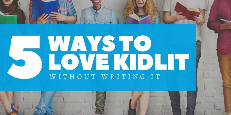 5 Ways to Love KidLit Without Writing It