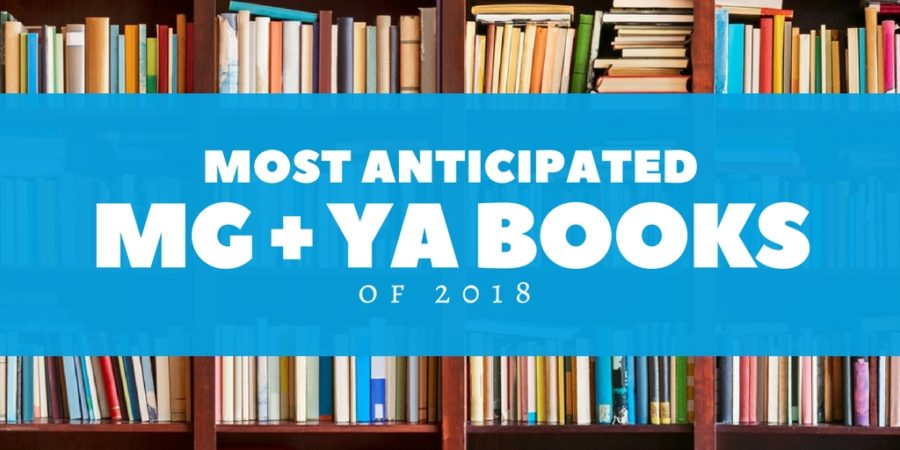 Most Anticipated MG and YA Books of 2018