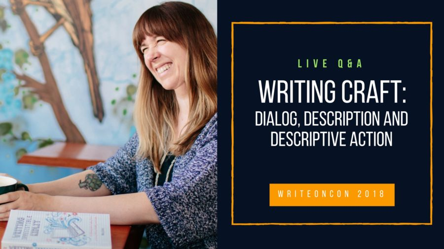 LIVE Q&A: Writing Craft: Dialog, Description, and descriptive action