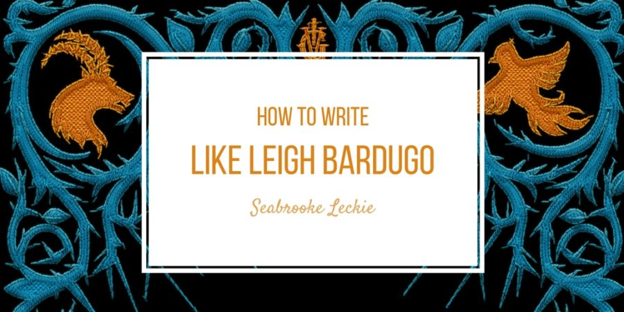 How to Write like Leigh Bardugo