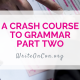 A Crash Course to Grammar for Writers: Part 2