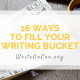 16 Ways to Fill Your Writing Bucket