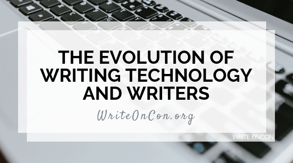 The Evolution of Writing Technology and Writers