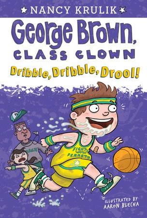 George Brown, Class Clown: Dribble, Dribble, Drool!