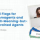 Red flags for Schmagents and Well-Meaning-But-Untrained Agents