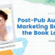 Workshop: Post Pub Authors – Marketing Beyond the Book Launch