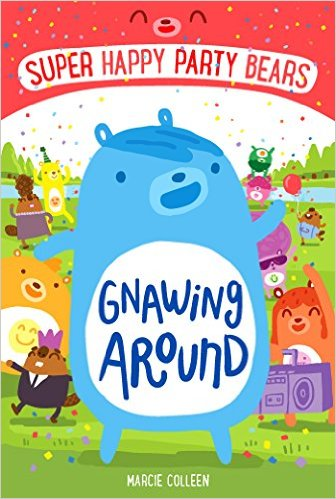 Super Happy Party Bears: Gnawing Around by Marcie Colleen
