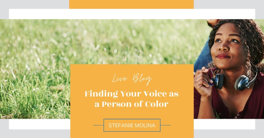 LIVE Blog: Finding Your Voice as a Person of Color