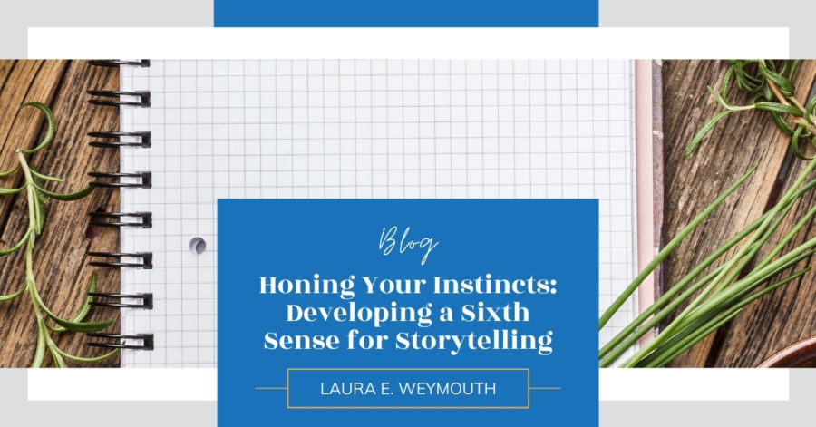 Honing Your Instincts: Developing a Sixth Sense for Storytelling