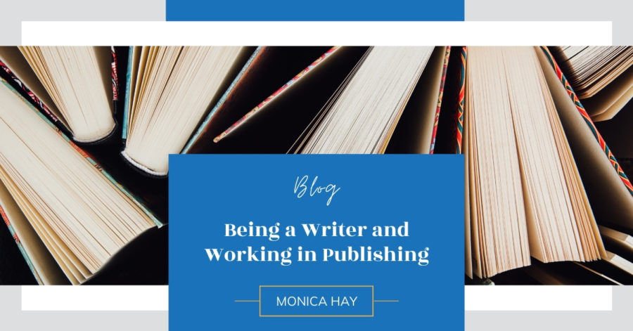 Being a Writer and Working in Publishing