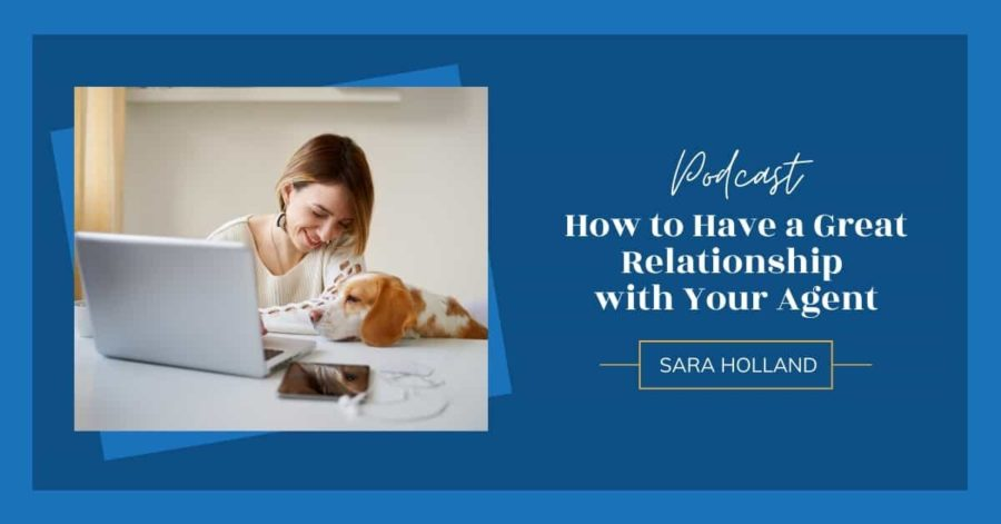 How to Have a Great Relationship  with Your Agent