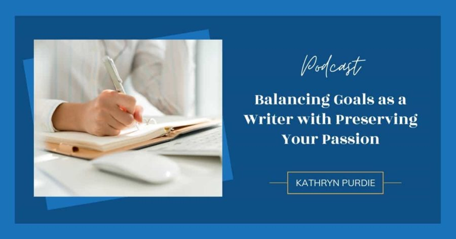 Balancing Goals as a Writer with Preserving Your Passion