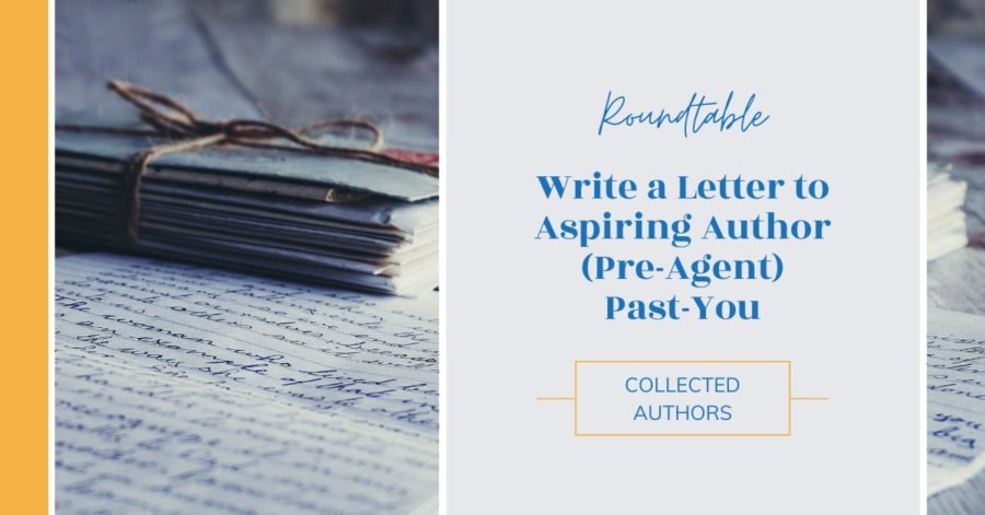 Roundtable: Write a Letter to Aspiring Author (Pre-Agent) Past-You