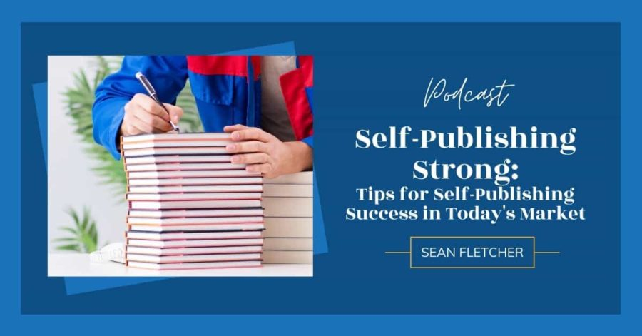 Self-Publishing Strong: Tips for Self-Publishing Success in Today's Market