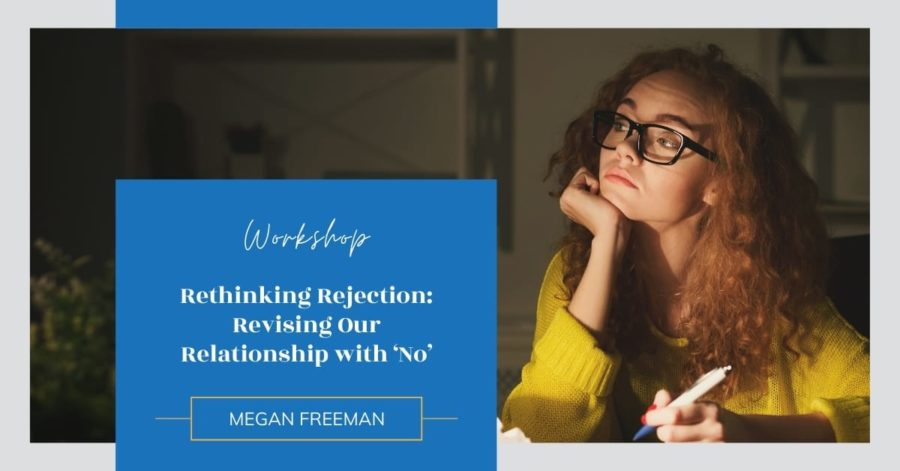 Workshop: Rethinking Rejection: Revising Our Relationship with 'No'