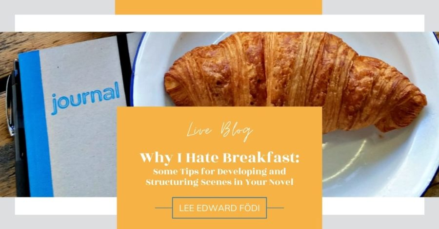 Why I Hate Breakfast, or Some Tips for Developing and Structuring Scenes in Your Novel