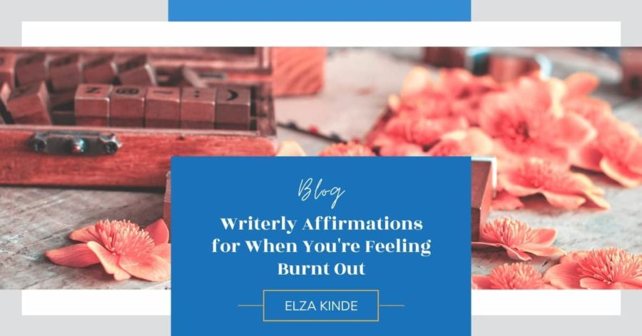 Writerly Affirmations for When You're Feeling Burnt Out