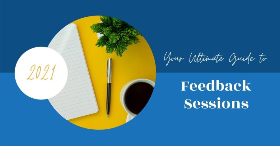 Your Ultimate Guide to_ Feedback Sessions 2021
