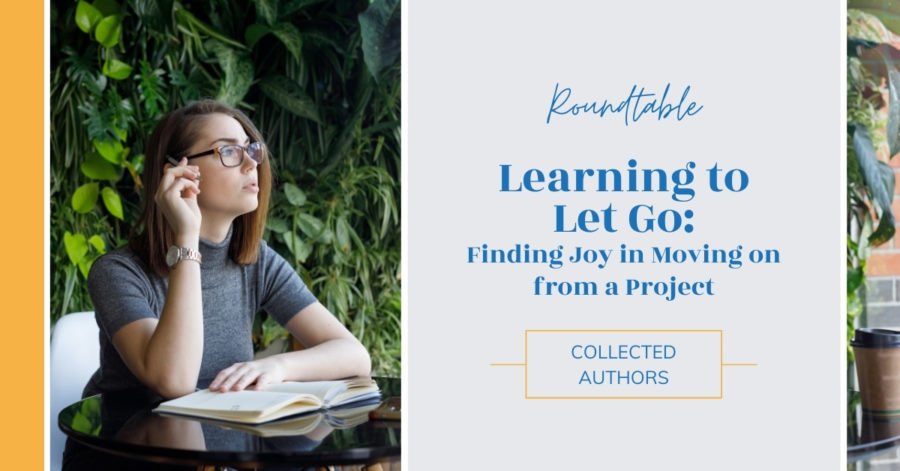 Roundtable: Learning to Let Go: Finding Joy in Moving on from a Project